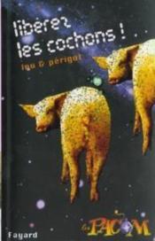 Liberez Les Cochons ! - Couverture - Format classique