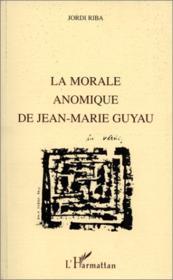 La morale anomique de Jean-Marie Guyau - Couverture - Format classique