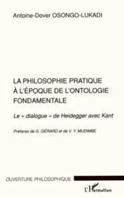La Philosophie Pratique A L'Epoque De L'Onthologie Fondamentale ; Le Dialogue De Heidgger Avec Kant - Couverture - Format classique