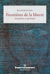 Frontières de la liberté ; rencontres et portraits - Couverture - Format classique