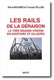 Le rails de la déraison ; la très grande vitesse en Aquitaine et ailleurs - Couverture - Format classique