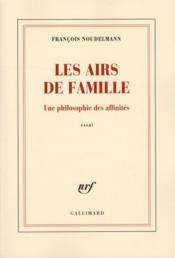 Les airs de famille ; une philosophie des affinités - Couverture - Format classique