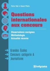 Réussir les questions internationales aux concours ; dissertations corrigées, méthodologie, actualité récente - Couverture - Format classique