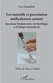 Loi naturelle et procréation médicalement assistée ; questions fondamentales de bioéthique et d'éthique biomédicale - Couverture - Format classique