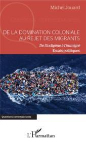 De la domination coloniale au rejet des migrants ; de l'indigène à l'immigré ; essais politiques - Couverture - Format classique