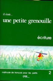Il etait...une petite grenouille 2livret d'ecriture - Couverture - Format classique