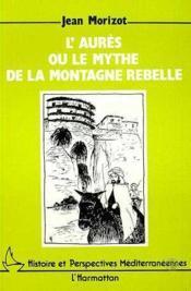 L'Aurès ou le mythe de la montagne rebelle - Couverture - Format classique
