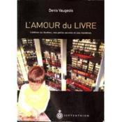 L'amour du livre ; l'édition au Québec, ses petits secrets et ses mystères - Couverture - Format classique