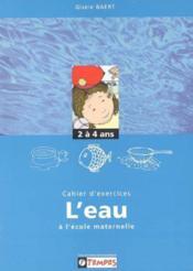 Découvrir ; l'eau à l'école maternelle ; cahier d'exercices ; 2 à 4 ans - Couverture - Format classique