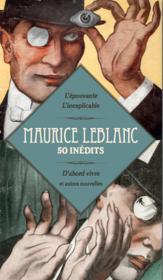 Maurice Leblanc ; 50 inédits ; d'abord vivre et autres nouvelles - Couverture - Format classique