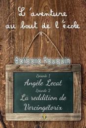 L'aventure au bout de l'école ; Angele Lecat ; la reddition de Vercingétorix - Couverture - Format classique