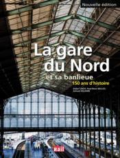La gare du nord et sa banlieue ; 150 ans d'histoire - Couverture - Format classique