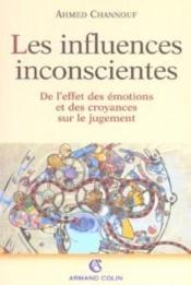 Les influences inconscientes - de l'effet des emotions et des croyances sur le jugement - Couverture - Format classique
