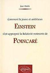 Comment Le Jeune Et Ambitieux Einstein S'Est Approprie La Relativite Reistreinte De Poincare - Couverture - Format classique
