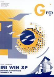Ini Win Xp. Maitrise De L'Interface Windows Xp. Toutes Formations. 2e Edition - Couverture - Format classique