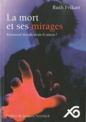 La mort et ses mirages ; Raymond Moody avait-il raison ? - Couverture - Format classique