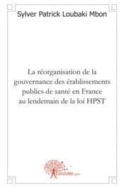 La reorganisation de la gouvernance des etablissements publics de sante en france au lendemain de la - Couverture - Format classique