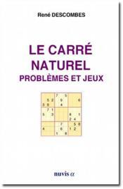 Le carré naturel ; problèmes et jeux - Couverture - Format classique