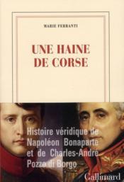 Une haine de corse; histoire véridique de Napoléon Bonaparte et - Couverture - Format classique