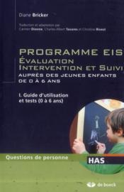 Programmes EIS évaluation, intervention et suivi auprès des jeunes enfants de 0 à 6 ans t.1 ; guide d'utilisation et tests (0 à 6 ans) - Couverture - Format classique