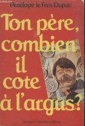 Ton Pere Combien Il Cote A Largus. - Couverture - Format classique