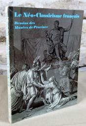 Le néo-classicisme français. Dessins des musées de province. - Couverture - Format classique