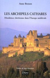 Les Archipels Cathares ; Dissidence Chretienne Dans L'Heurope Medievale - Intérieur - Format classique