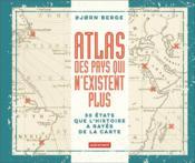 Atlas des pays qui n'existent plus ; 50 Etats que l'histoire a rayés de la carte - Couverture - Format classique