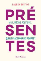 Présentes ; ville, médias, politique... quelle place pour les femmes ? - Couverture - Format classique
