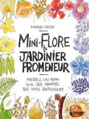 Mini-flore du jardinier promeneur ; mettez un nom sur les plantes qui vous entourent - Couverture - Format classique