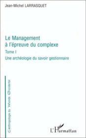 Le management à l'épreuve du complexe t.1 ; une archéologie du savoir gestionnaire - Couverture - Format classique