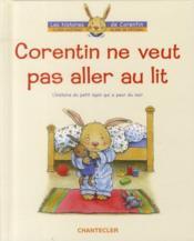 Corentin ne veut pas aller au lit ; l'histoire du petit lapin qui a peur du noir - Couverture - Format classique