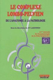 Le complexe lombo-pelvien ; de l'anatomie à la pathologie - Couverture - Format classique