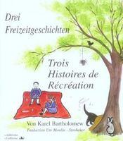 Trois histoires de récréation ; drei Freizeitgeschichten ; 6/9 ans - Intérieur - Format classique