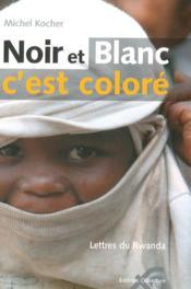 Noir et blanc c'est coloré ; lettres du Rwanda - Couverture - Format classique