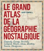 Le grand atlas de la géographie nostalgique - Couverture - Format classique