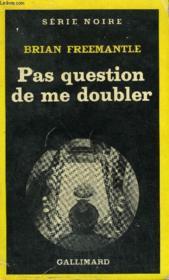 Collection : Serie Noire N° 1757 Pas Question De Me Doubler - Couverture - Format classique