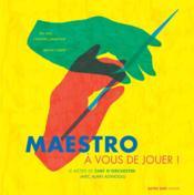 Maestro, à vous de jouer ! le métier de chef d'orchestre - Couverture - Format classique