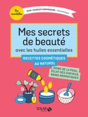 Mes secrets de beauté avec les huiles essentielles ; recettes cosmétiques au naturel - Couverture - Format classique