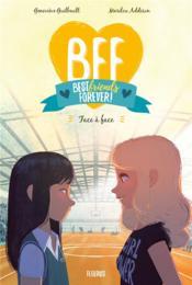 BFF ; best friends forever ! T.2 ; face à face - Couverture - Format classique