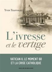 L'ivresse et le vertige : Vatican II, le moment 68 et la crise catholique - Couverture - Format classique