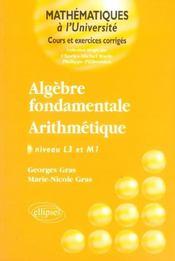 Algebre Fondamentale ; Arithmetique ; Niveau L3 Et M1 - Intérieur - Format classique