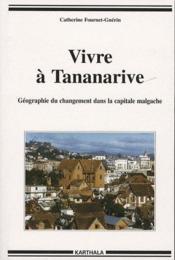 Vivre à Tananarive ; géographie du changement dans la capitale malgache - Couverture - Format classique