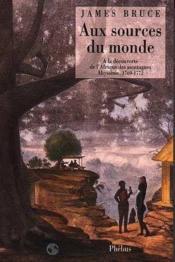 Aux sources du monde ; à la découverte de l'Afrique des montagnes, Abyssinie, 1769-1772 - Couverture - Format classique