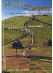 Du Forez aux Carpates ; la longue traversée de l'Europe, 2300 km à pied - Couverture - Format classique