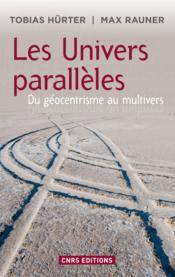 Les univers parallèles ; du géocentrisme au multivers - Couverture - Format classique