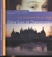 LES CHATEAUX DE LA LOIRE Tome 1. Entre Gien et Chenonceau - Couverture - Format classique