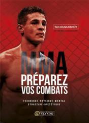 MMA ; préparez vos combats ; technique, physique, mental, stratégie, diététique - Couverture - Format classique