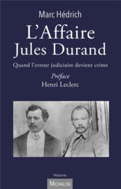 L'affaire Jules Durand ; quand l'erreur judiciaire devient crime - Couverture - Format classique