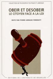Obeir Et Desobeir. Le Citoyen Face A La Loi - Couverture - Format classique